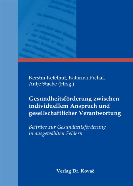 Cover: Gesundheitsförderung zwischen individuellem Anspruch und gesellschaftlicher Verantwortung