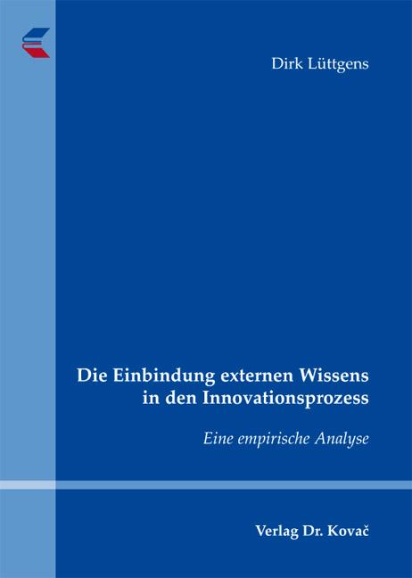 Cover: Die Einbindung externen Wissens in den Innovationsprozess