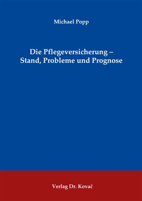 Cover: Die Pflegeversicherung – Stand, Probleme und Prognose