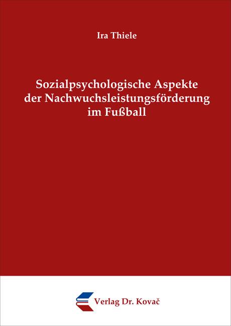 Cover: Sozialpsychologische Aspekte der Nachwuchsleistungsförderung im Fußball