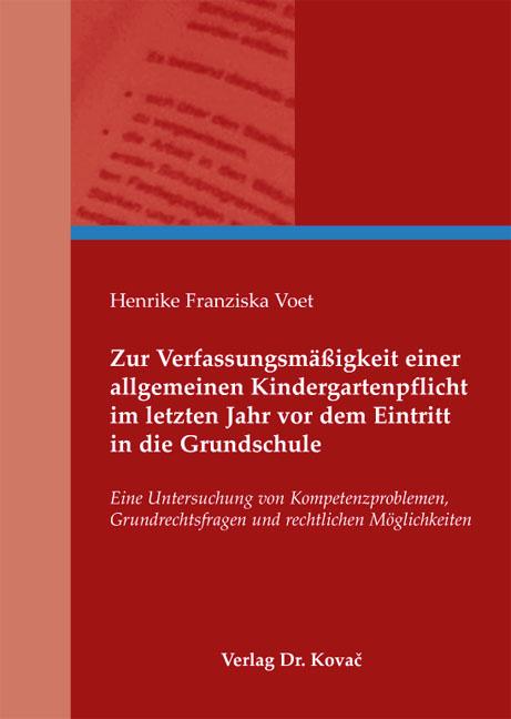 Cover: Zur Verfassungsmäßigkeit einer allgemeinen Kindergartenpflicht im letzten Jahr vor dem Eintritt in die Grundschule