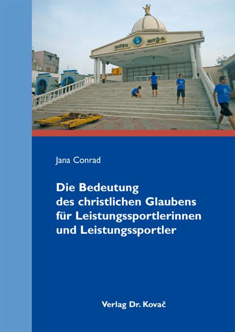 Cover: Die Bedeutung des christlichen Glaubens für Leistungssportlerinnen und Leistungssportler