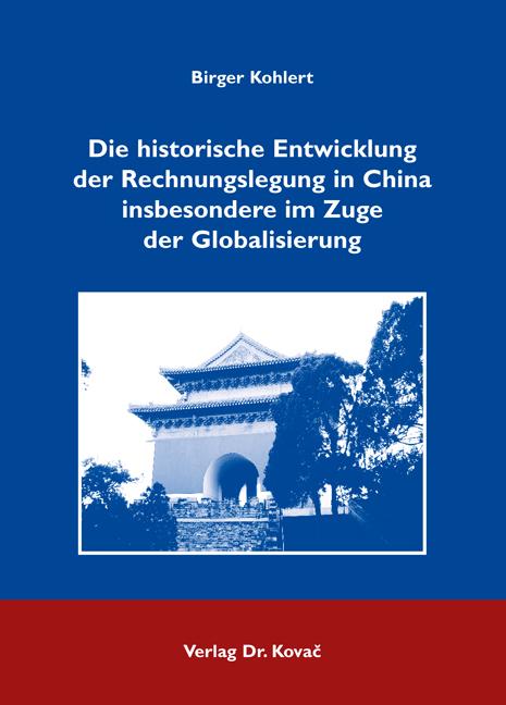 Cover: Die historische Entwicklung der Rechnungslegung in China insbesondere im Zuge der Globalisierung