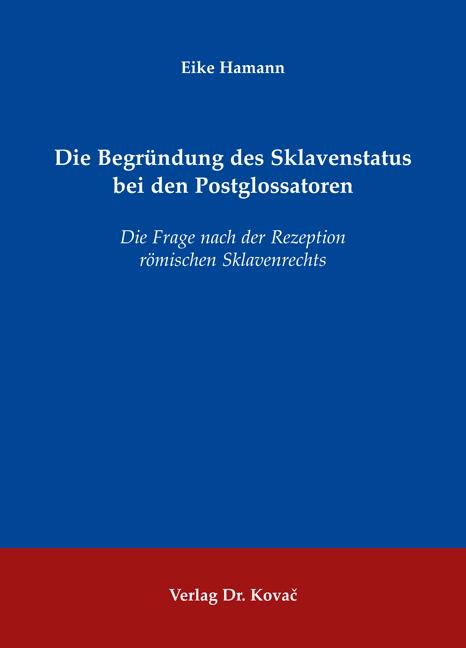 Cover: Die Begründung des Sklavenstatus bei den Postglossatoren