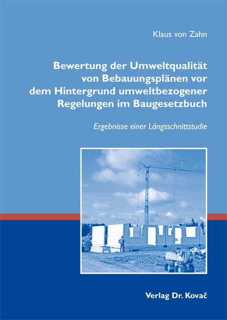 Cover: Bewertung der Umweltqualität von Bebauungsplänen vor dem Hintergrund umweltbezogener Regelungen im Baugesetzbuch