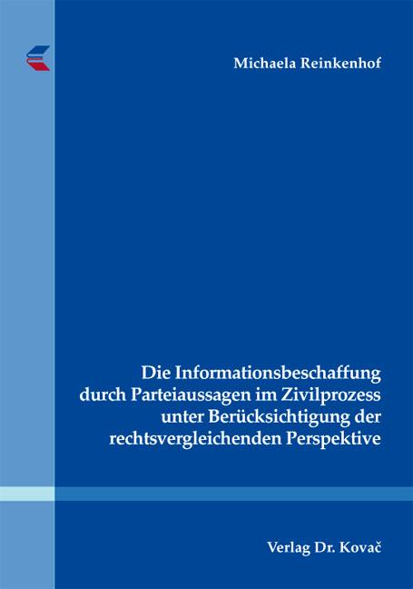 Cover: Die Informationsbeschaffung durch Parteiaussagen im Zivilprozess unter Berücksichtigung der rechtsvergleichenden Perspektive