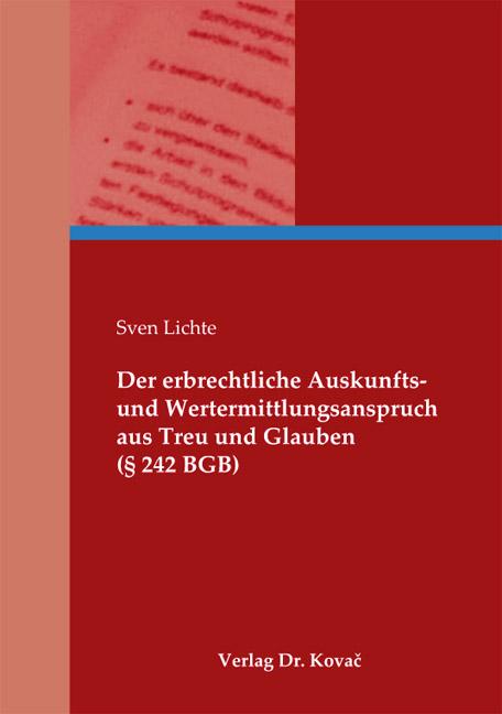 Cover: Der erbrechtliche Auskunfts- und Wertermittlungsanspruch aus Treu und Glauben (§ 242 BGB)