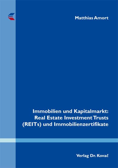 Cover: Immobilien und Kapitalmarkt: Real Estate Investment Trusts (REITs) und Immobilienzertifikate
