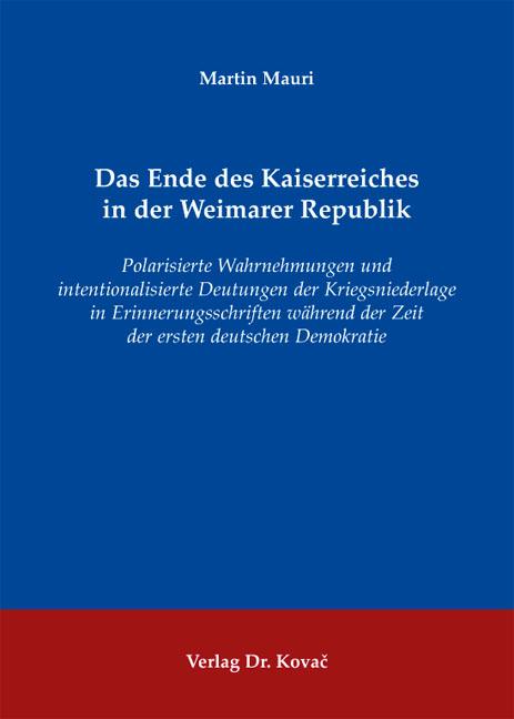 Cover: Das Ende des Kaiserreiches in der Weimarer Republik