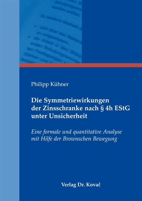 Cover: Die Symmetriewirkungen der Zinsschranke nach § 4h EStG unter Unsicherheit