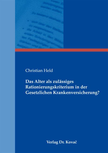 Cover: Das Alter als zulässiges Rationierungskriterium in der Gesetzlichen Krankenversicherung?