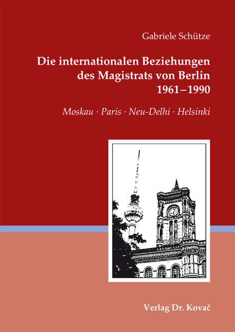 Cover: Die internationalen Beziehungen des Magistrats von Berlin 1961–1990