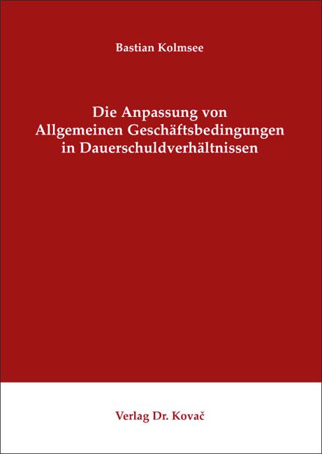 Cover: Die Anpassung von Allgemeinen Geschäftsbedingungen in Dauerschuldverhältnissen