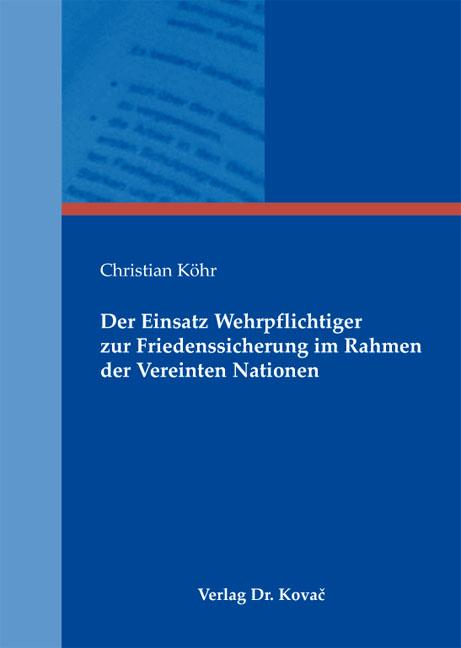 Cover: Der Einsatz Wehrpflichtiger zur Friedenssicherung im Rahmen der Vereinten Nationen