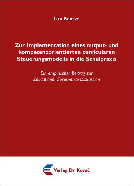 Cover: Zur Implementation eines output- und kompetenzorientierten curricularen Steuerungsmodells in die Schulpraxis