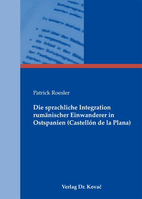 Cover: Die sprachliche Integration rumänischer Einwanderer in Ostspanien (Castellón de la Plana)