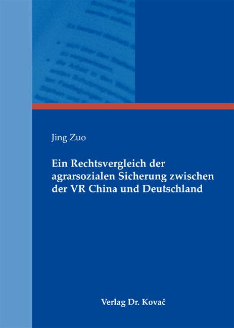 Cover: Ein Rechtsvergleich der agrarsozialen Sicherung zwischen der VR China und Deutschland