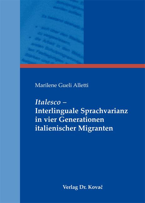 Cover: Italesco – Interlinguale Sprachvarianz in vier Generationen italienischer Migranten