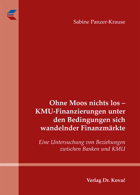 Cover: Ohne Moos nichts los – KMU-Finanzierungen unter den Bedingungen sich wandelnder Finanzmärkte