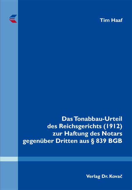 Cover: Das Tonabbau-Urteil des Reichsgerichts (1912) zur Haftung des Notars gegenüber Dritten aus § 839 BGB