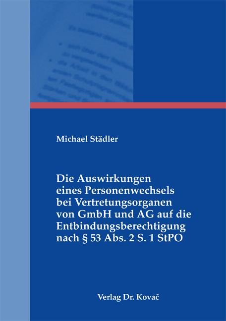 Cover: Die Auswirkungen eines Personenwechsels bei Vertretungsorganen von GmbH und AG auf die Entbindungsberechtigung nach § 53 Abs. 2 S. 1 StPO