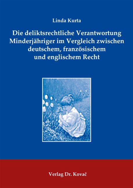 Cover: Die deliktsrechtliche Verantwortung Minderjähriger im Vergleich zwischen deutschem, französischem und englischem Recht