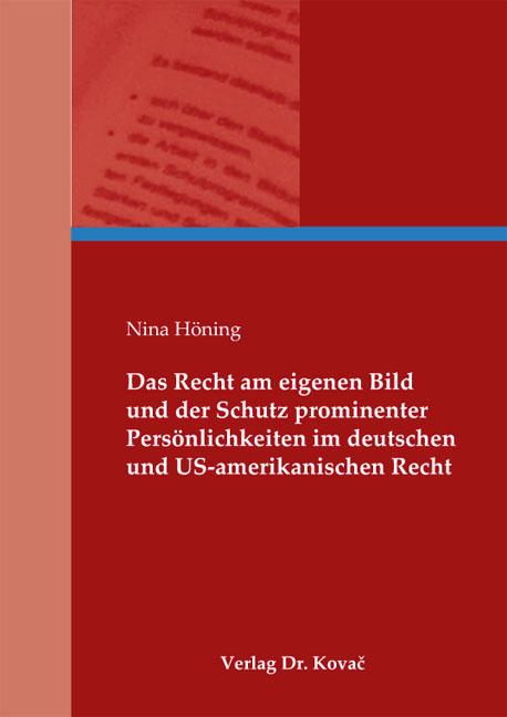 Cover: Das Recht am eigenen Bild und der Schutz prominenter Persönlichkeiten im deutschen und US-amerikanischen Recht