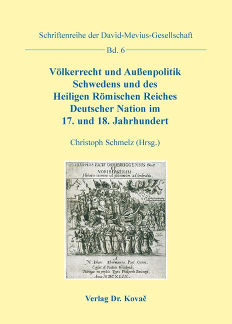 Cover: Völkerrecht und Außenpolitik Schwedens und des Heiligen Römischen Reiches Deutscher Nation im 17. und 18. Jahrhundert