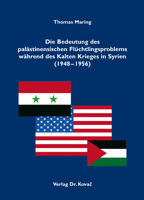 Cover: Die Bedeutung des palästinensischen Flüchtlingsproblems während des Kalten Krieges in Syrien (1948–1956)