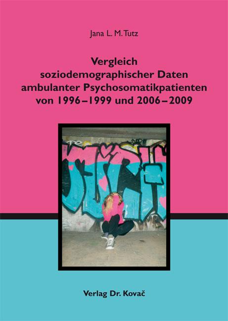 Cover: Vergleich soziodemographischer Daten ambulanter Psychosomatikpatienten von 1996–1999 und 2006–2009
