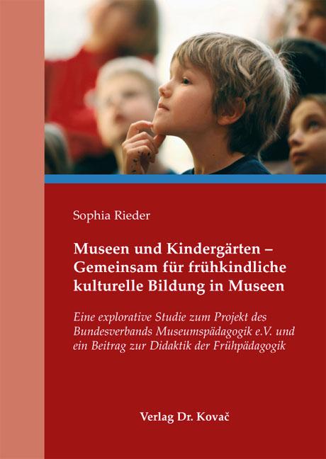 Cover: Museen und Kindergärten – Gemeinsam für frühkindliche kulturelle Bildung in Museen