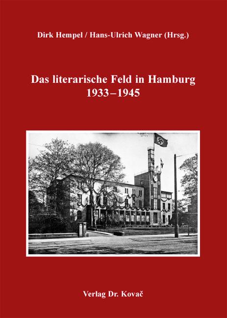 Cover: Das literarische Feld in Hamburg 1933–1945