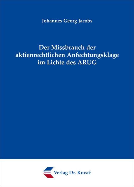 Cover: Der Missbrauch der aktienrechtlichen Anfechtungsklage im Lichte des ARUG