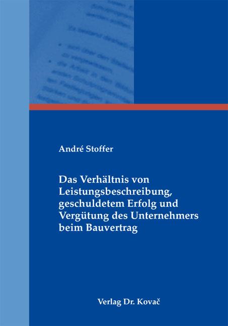 Cover: Das Verhältnis von Leistungsbeschreibung, geschuldetem Erfolg und Vergütung des Unternehmers beim Bauvertrag