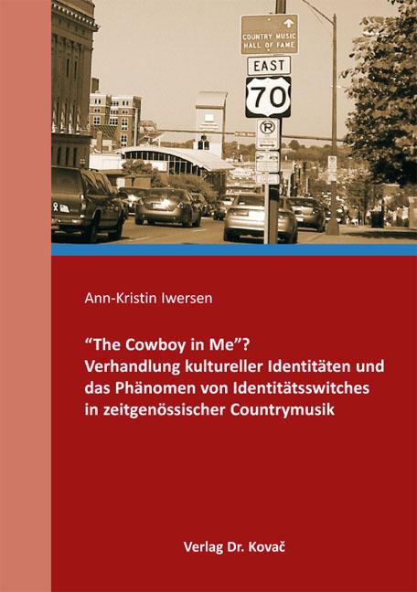 """Cover: """"The Cowboy in Me""""? Verhandlung kultureller Identitäten und das Phänomen von Identitätsswitches in zeitgenössischer Countrymusik"""