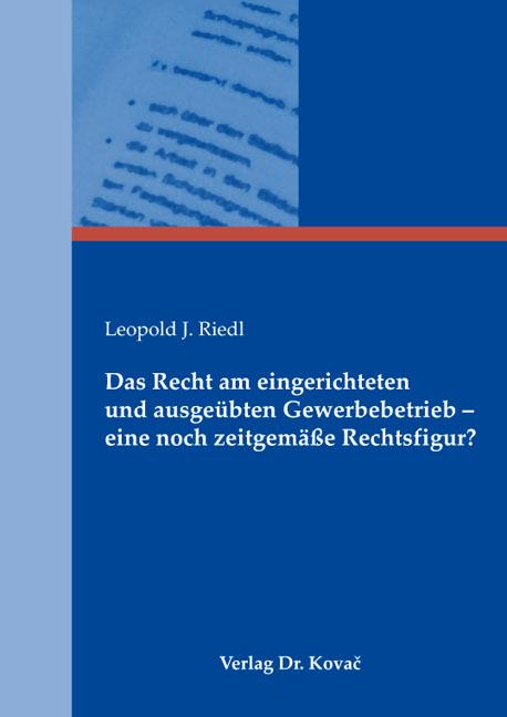 Cover: Das Recht am eingerichteten und ausgeübten Gewerbebetrieb – eine noch zeitgemäße Rechtsfigur?