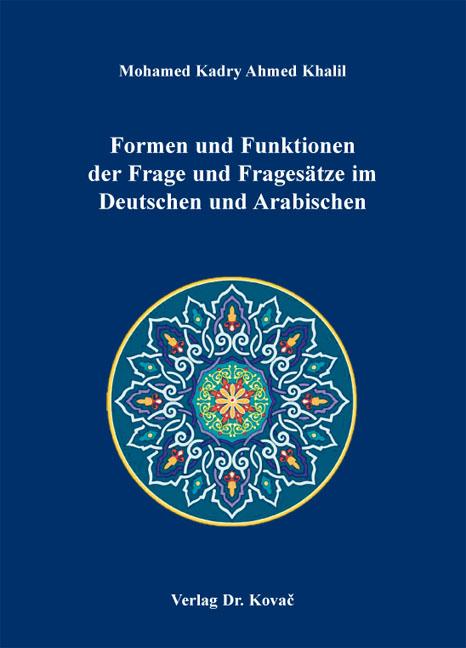 Cover: Formen und Funktionen der Frage und Fragesätze im Deutschen und Arabischen