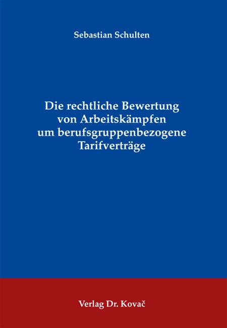 Cover: Die rechtliche Bewertung von Arbeitskämpfen um berufsgruppenbezogene Tarifverträge