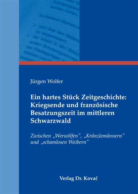 Cover: Ein hartes Stück Zeitgeschichte: Kriegsende und französische Besatzungszeit im mittleren Schwarzwald