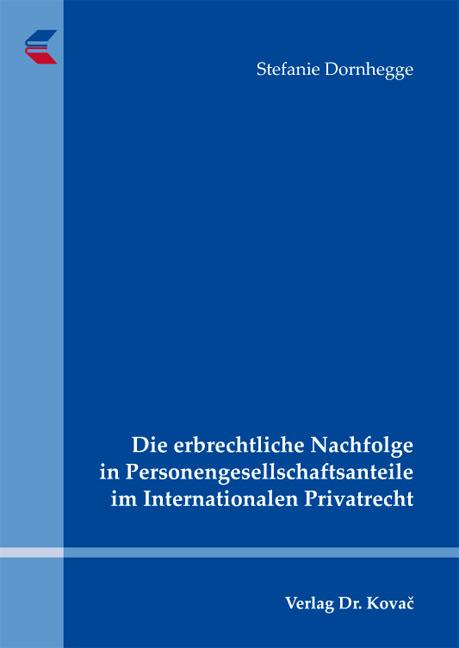 Cover: Die erbrechtliche Nachfolge in Personengesellschaftsanteile im Internationalen Privatrecht
