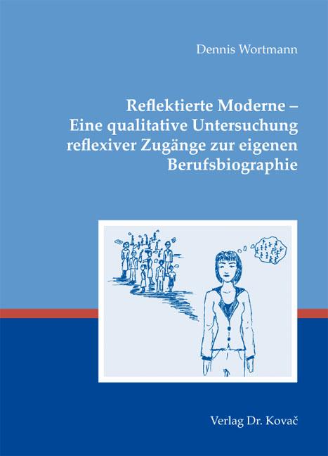Cover: Reflektierte Moderne – Eine qualitative Untersuchung reflexiver Zugänge zur eigenen Berufsbiographie