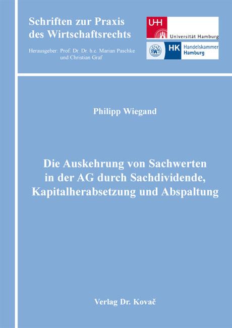 Cover: Die Auskehrung von Sachwerten in der AG durch Sachdividende, Kapitalherabsetzung und Abspaltung
