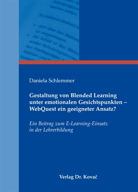 Cover: Gestaltung von Blended Learning unter emotionalen Gesichtspunkten – WebQuest ein geeigneter Ansatz?
