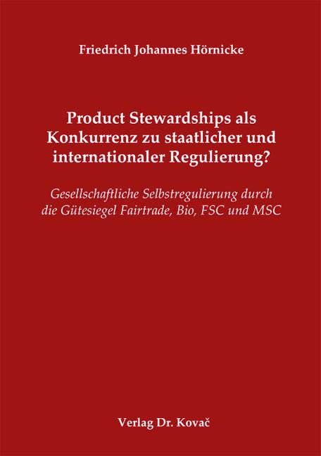 Cover: Product Stewardships als Konkurrenz zu staatlicher und internationaler Regulierung?