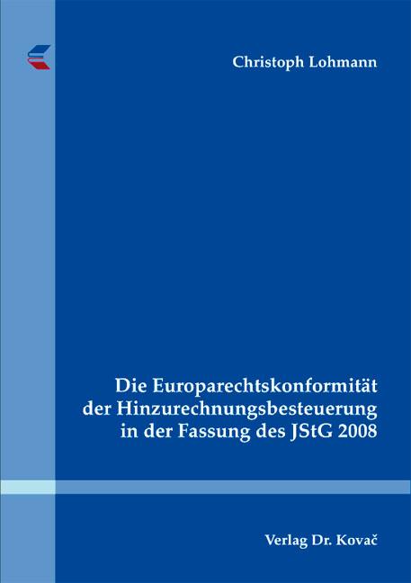 Cover: Die Europarechtskonformität der Hinzurechnungsbesteuerung in der Fassung des JStG 2008