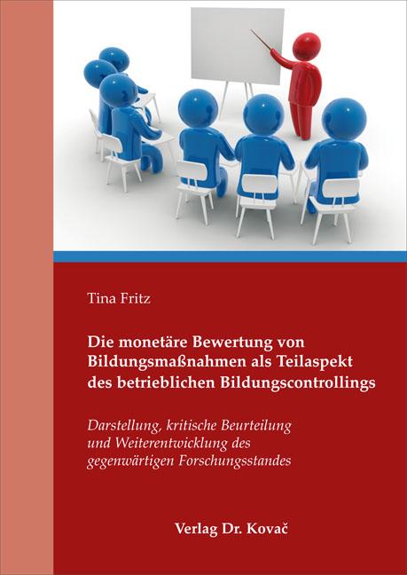 Cover: Die monetäre Bewertung von Bildungsmaßnahmen als Teilaspekt des betrieblichen Bildungscontrollings