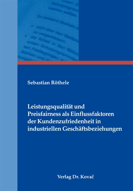 Cover: Leistungsqualität und Preisfairness als Einflussfaktoren der Kundenzufriedenheit in industriellen Geschäftsbeziehungen