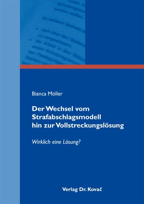 Cover: Der Wechsel vom Strafabschlagsmodell hin zur Vollstreckungslösung