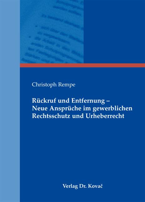 Cover: Rückruf und Entfernung – Neue Ansprüche im gewerblichen Rechtsschutz und Urheberrecht