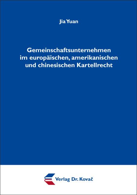 Cover: Gemeinschaftsunternehmen im europäischen, amerikanischen und chinesischen Kartellrecht
